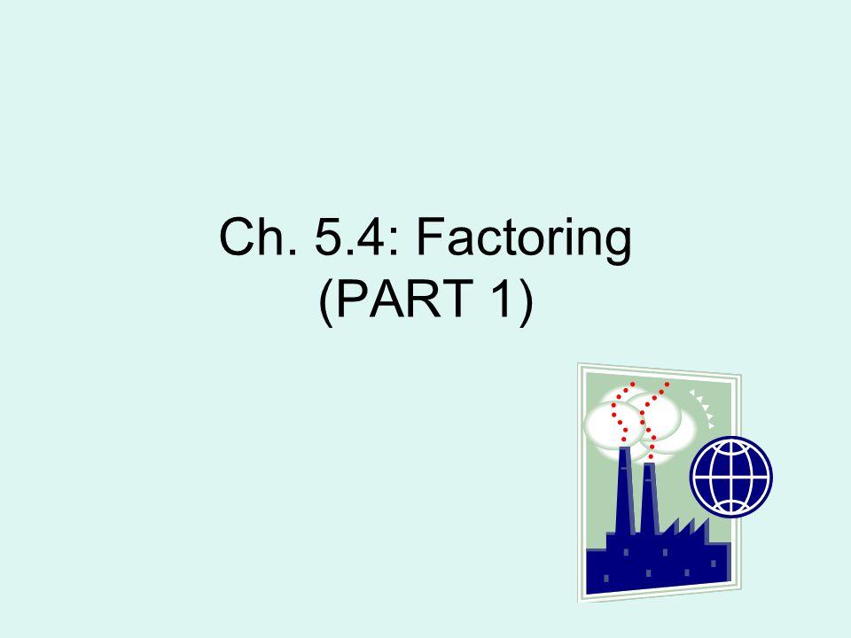 Ch. 5.4: Factoring (PART 1)
