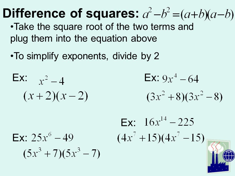 Difference of squares: Ex: Take the square root of the two terms and plug them into the equation above To simplify exponents, divide by 2