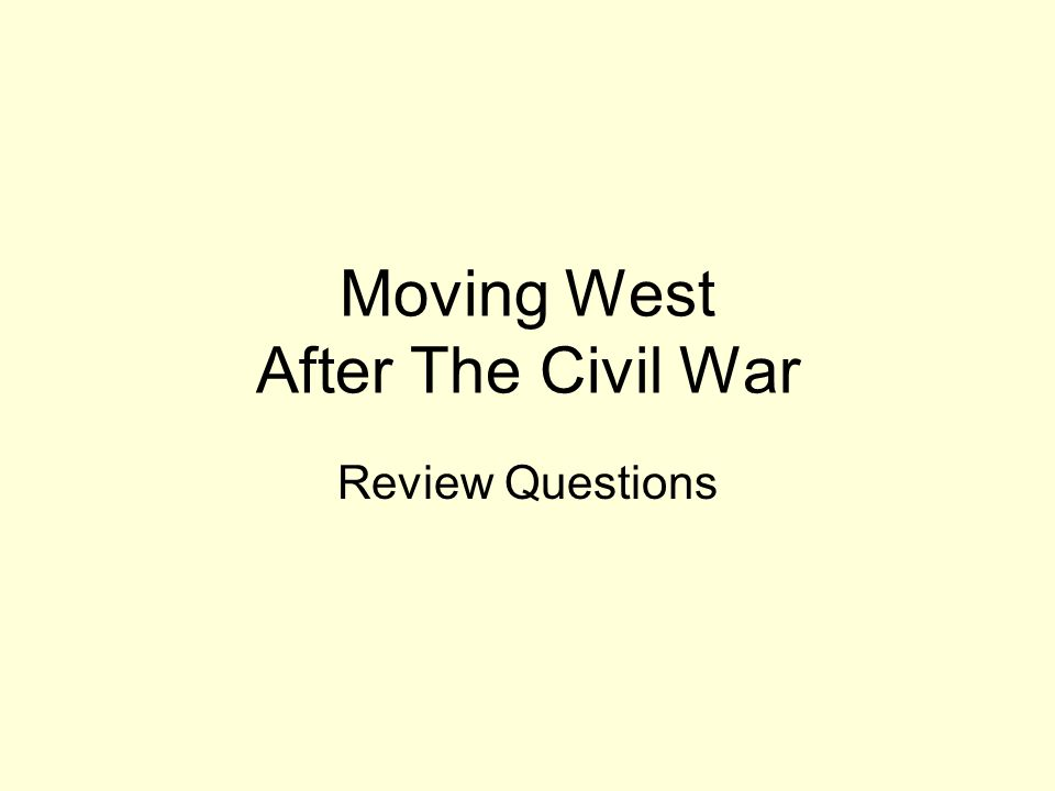 Moving West After The Civil War Review Questions
