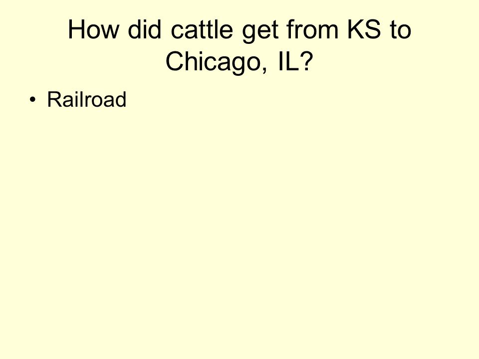 How did cattle get from KS to Chicago, IL? Railroad