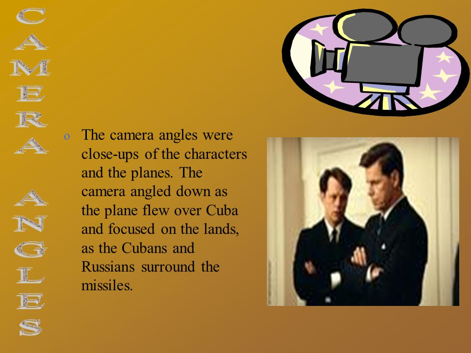 o The camera angles were close-ups of the characters and the planes. The camera angled down as the plane flew over Cuba and focused on the lands, as t