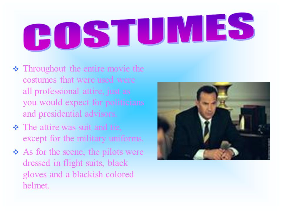  Throughout the entire movie the costumes that were used were all professional attire, just as you would expect for politicians and presidential advi