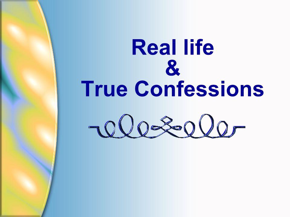 Real life & True Confessions