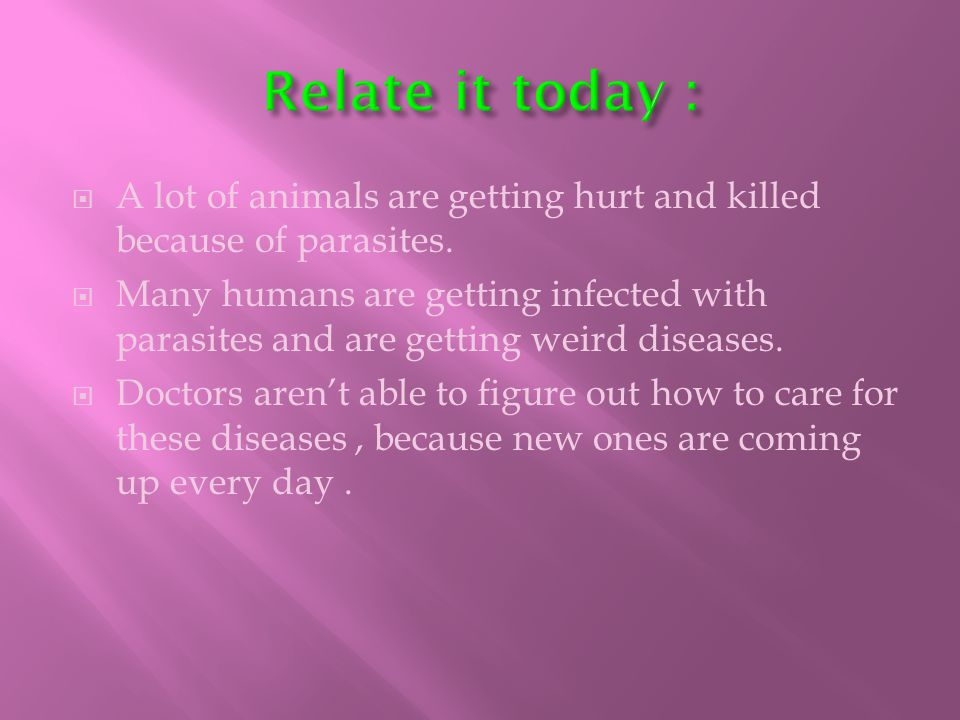  A lot of animals are getting hurt and killed because of parasites.
