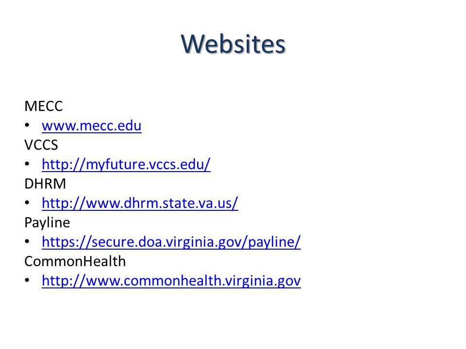 Websites MECC www.mecc.edu VCCS http://myfuture.vccs.edu/ DHRM http://www.dhrm.state.va.us/ Payline https://secure.doa.virginia.gov/payline/ CommonHealth http://www.commonhealth.virginia.gov