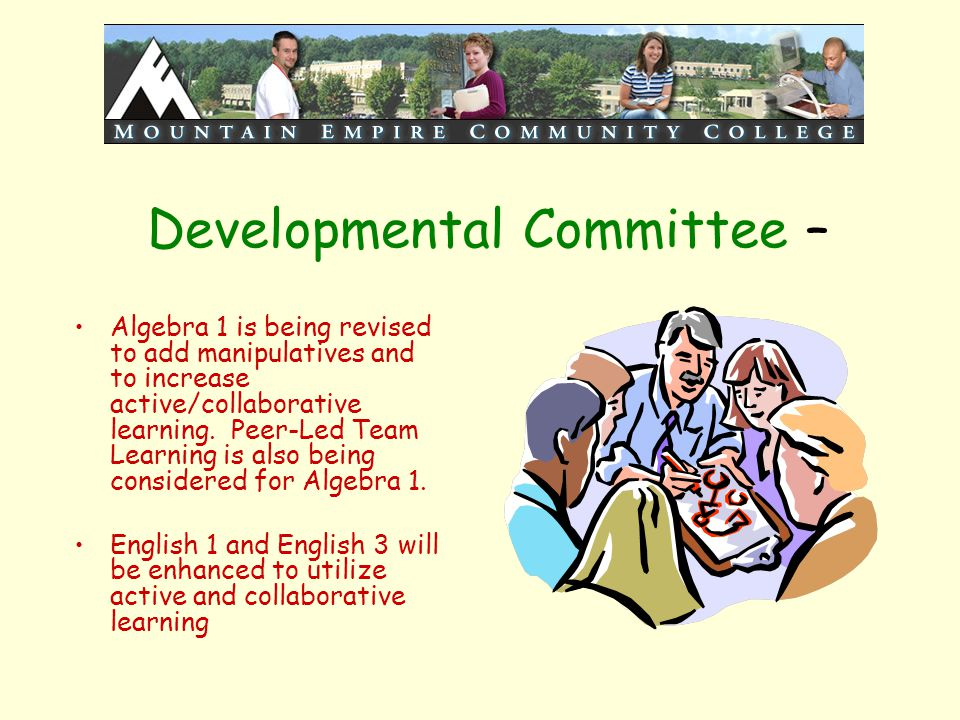 Developmental Committee – Algebra 1 is being revised to add manipulatives and to increase active/collaborative learning. Peer-Led Team Learning is als