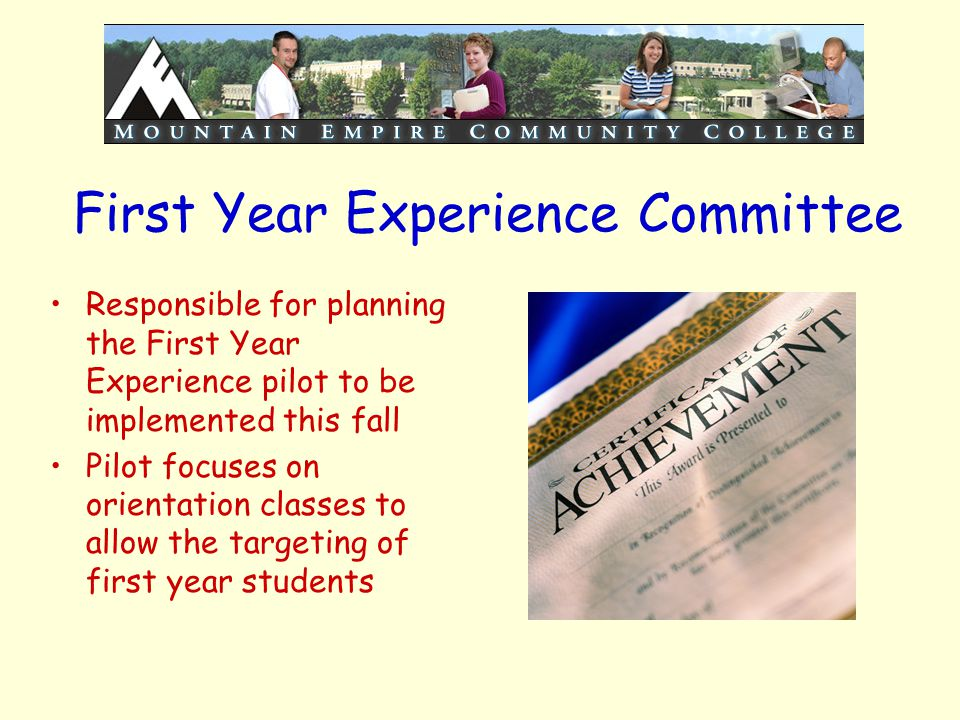 First Year Experience Committee Responsible for planning the First Year Experience pilot to be implemented this fall Pilot focuses on orientation clas
