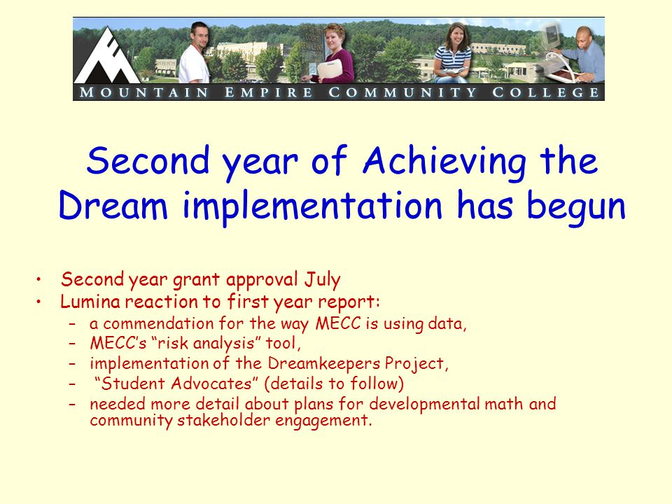 Second year of Achieving the Dream implementation has begun Second year grant approval July Lumina reaction to first year report: –a commendation for