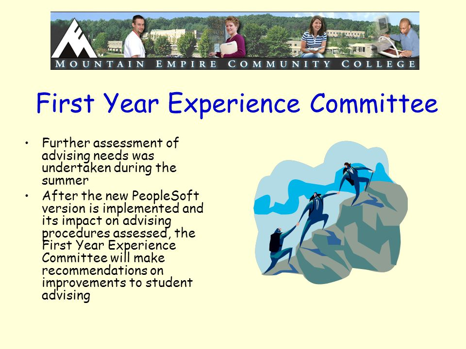 First Year Experience Committee Further assessment of advising needs was undertaken during the summer After the new PeopleSoft version is implemented