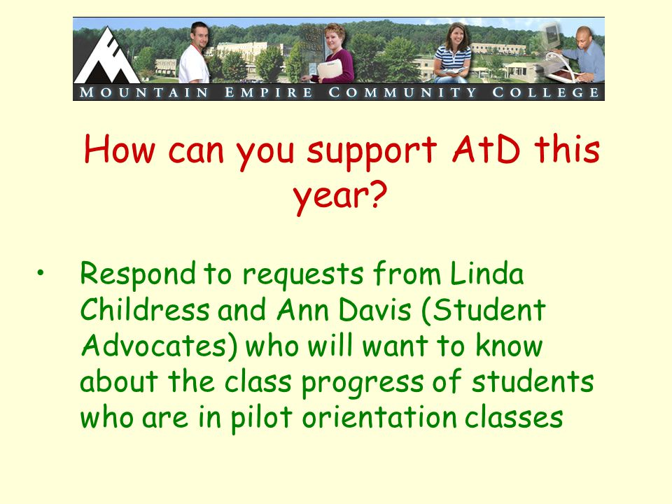 How can you support AtD this year? Respond to requests from Linda Childress and Ann Davis (Student Advocates) who will want to know about the class pr