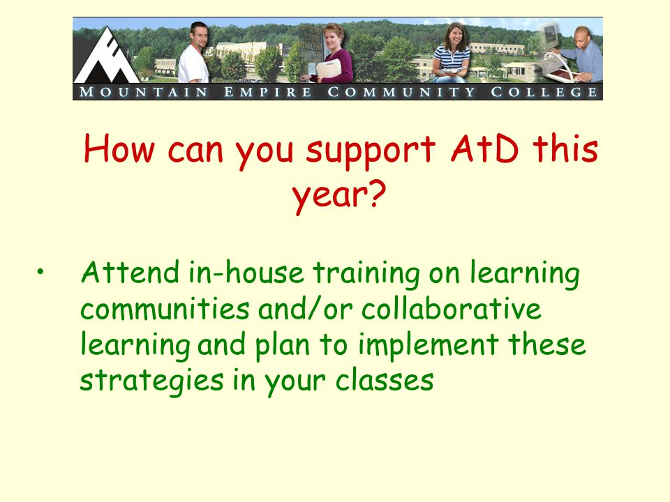 How can you support AtD this year? Attend in-house training on learning communities and/or collaborative learning and plan to implement these strategi