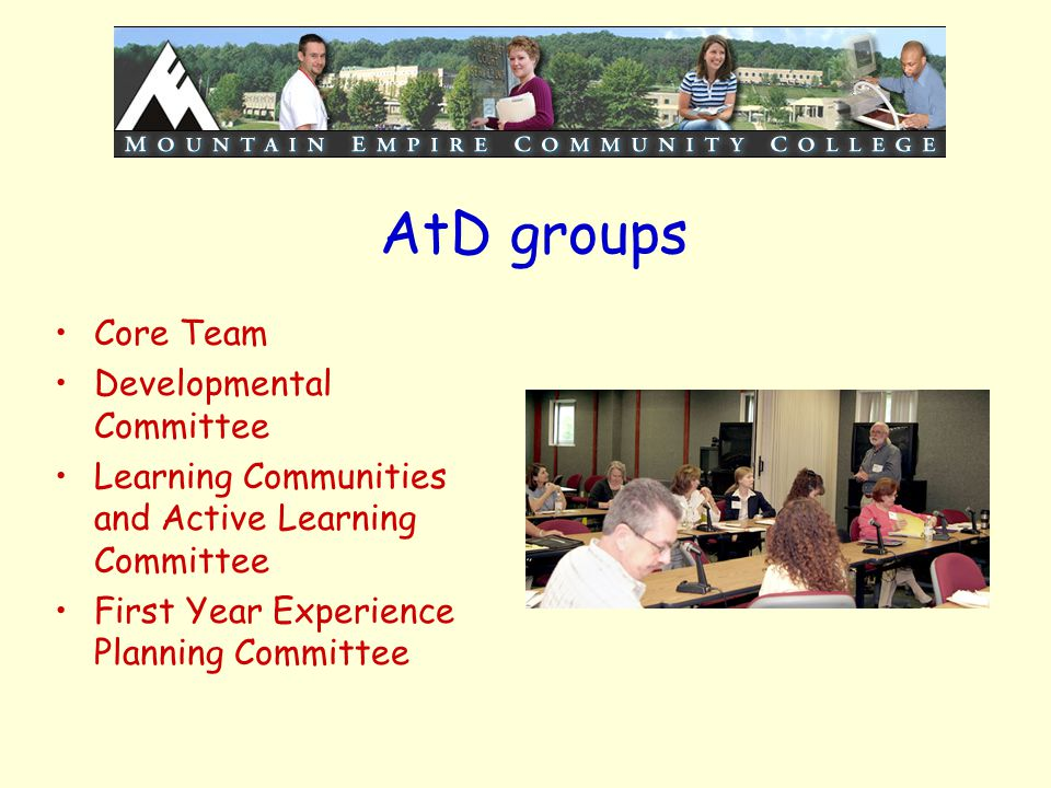 AtD groups Core Team Developmental Committee Learning Communities and Active Learning Committee First Year Experience Planning Committee