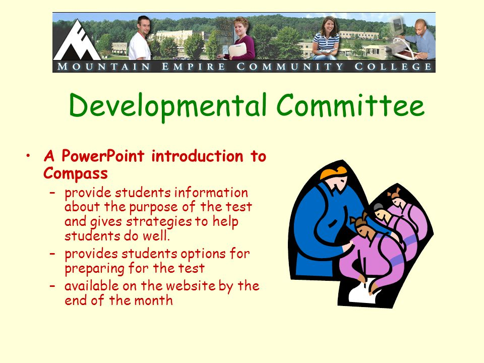 Developmental Committee A PowerPoint introduction to Compass –provide students information about the purpose of the test and gives strategies to help