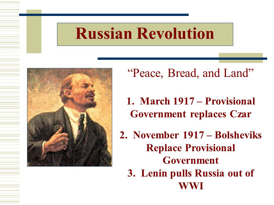 Russian Revolution Peace, Bread, and Land 1.March 1917 – Provisional Government replaces Czar 2.