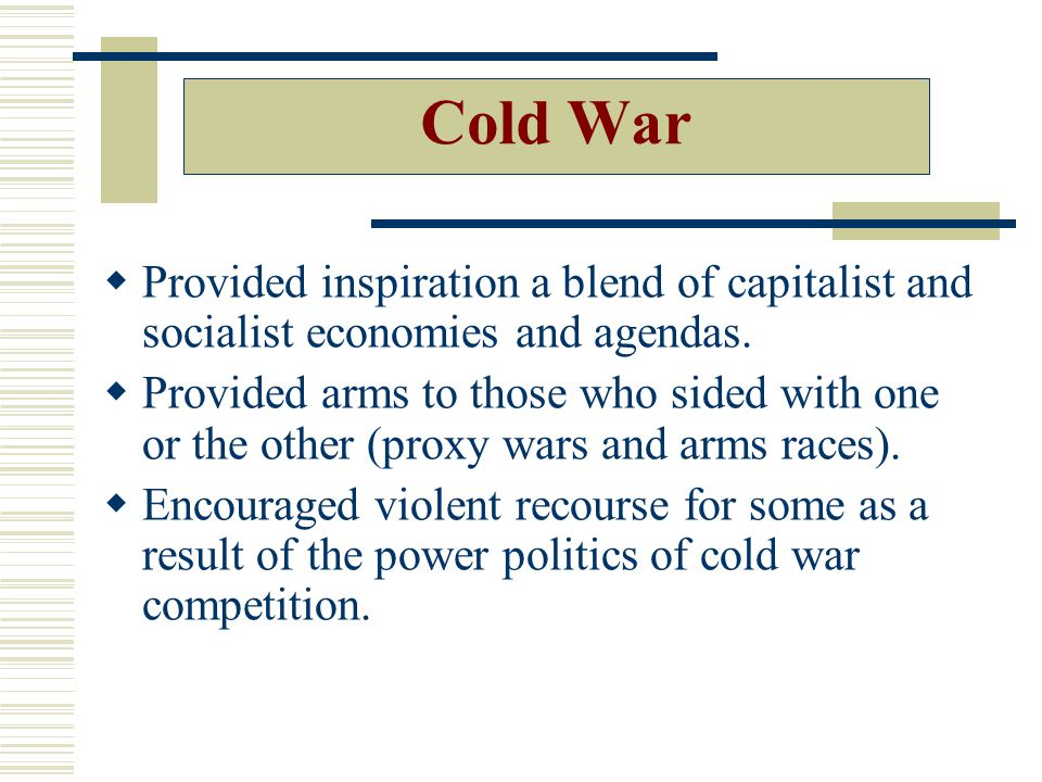 Cold War  Provided inspiration a blend of capitalist and socialist economies and agendas.