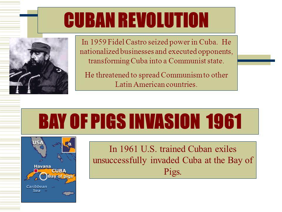 CUBAN REVOLUTION BAY OF PIGS INVASION 1961 In 1959 Fidel Castro seized power in Cuba.