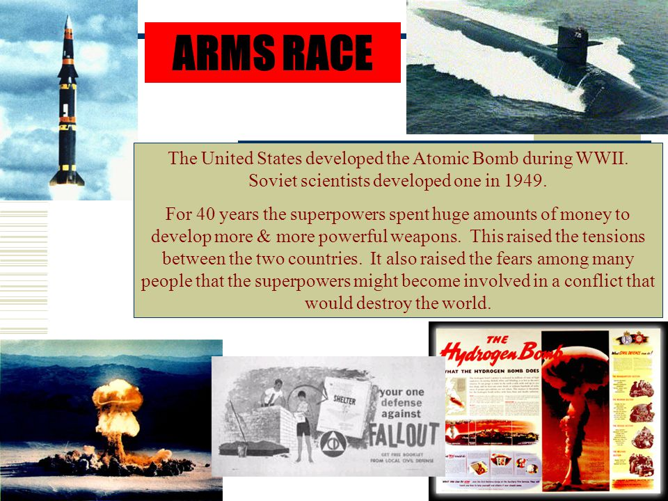 ARMS RACE The United States developed the Atomic Bomb during WWII.
