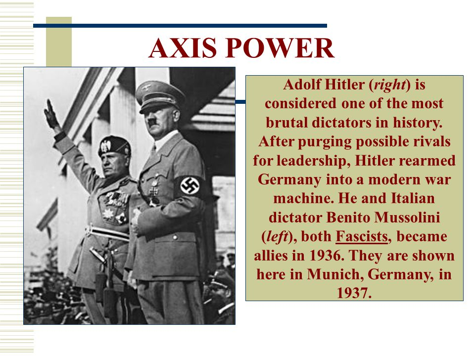 AXIS POWER Adolf Hitler (right) is considered one of the most brutal dictators in history.