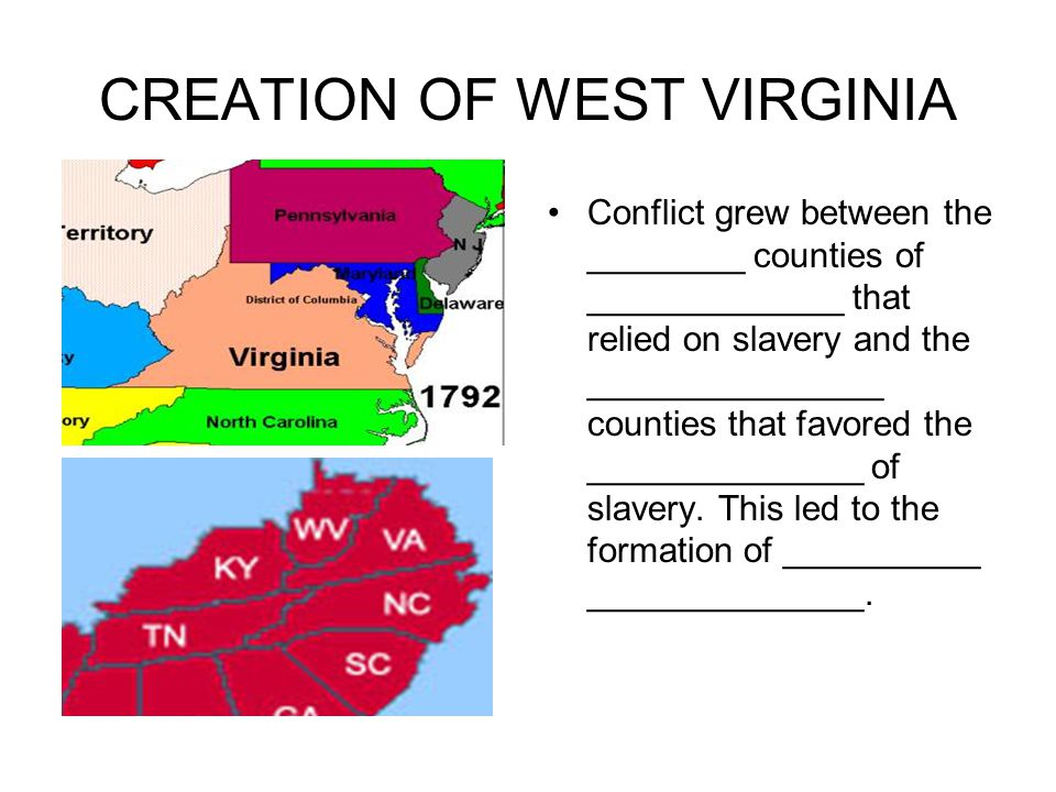 CREATION OF WEST VIRGINIA Conflict grew between the ________ counties of _____________ that relied on slavery and the _______________ counties that fa