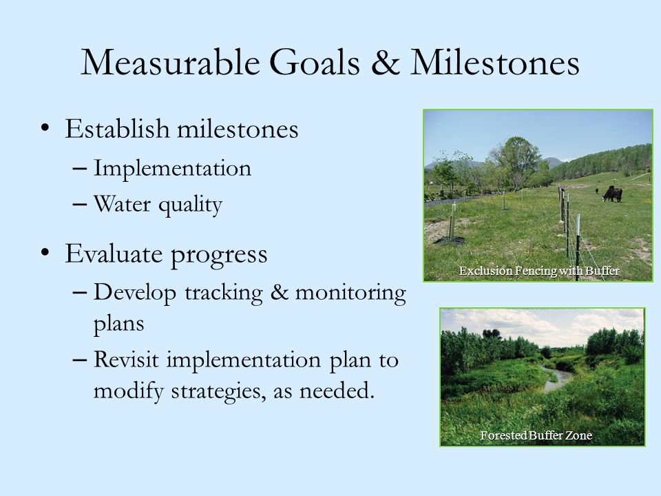 Establish milestones – Implementation – Water quality Evaluate progress – Develop tracking & monitoring plans – Revisit implementation plan to modify strategies, as needed.