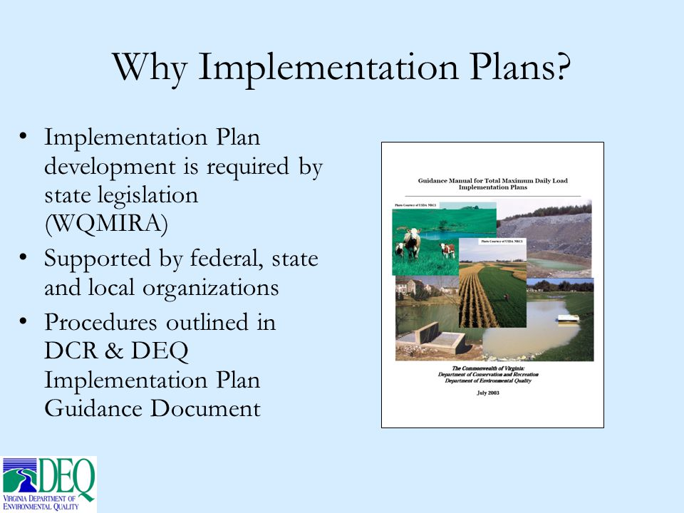 Why Implementation Plans? Implementation Plan development is required by state legislation (WQMIRA) Supported by federal, state and local organization
