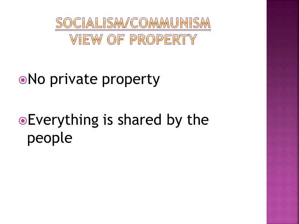  No private property  Everything is shared by the people