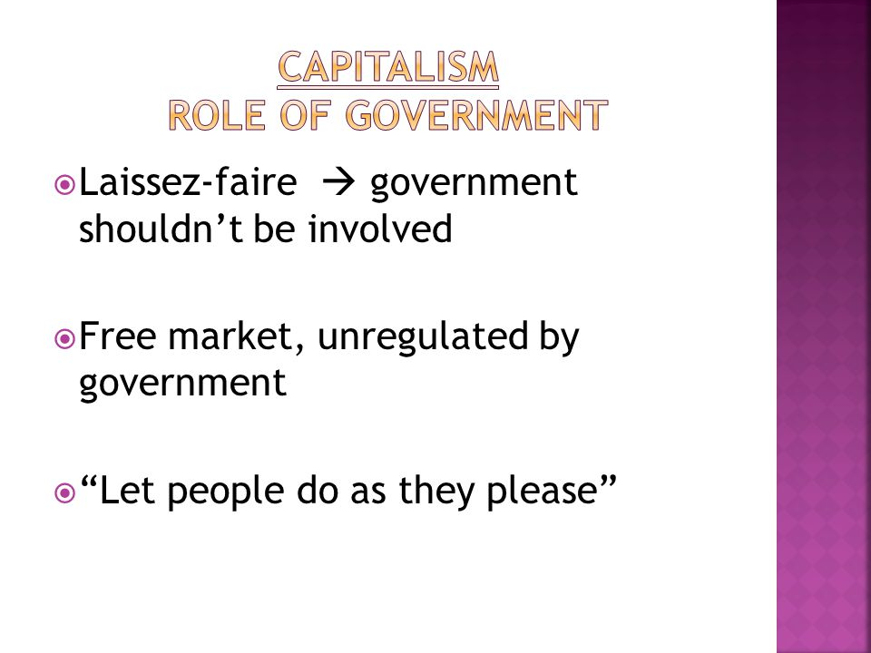  Laissez-faire  government shouldn't be involved  Free market, unregulated by government  Let people do as they please