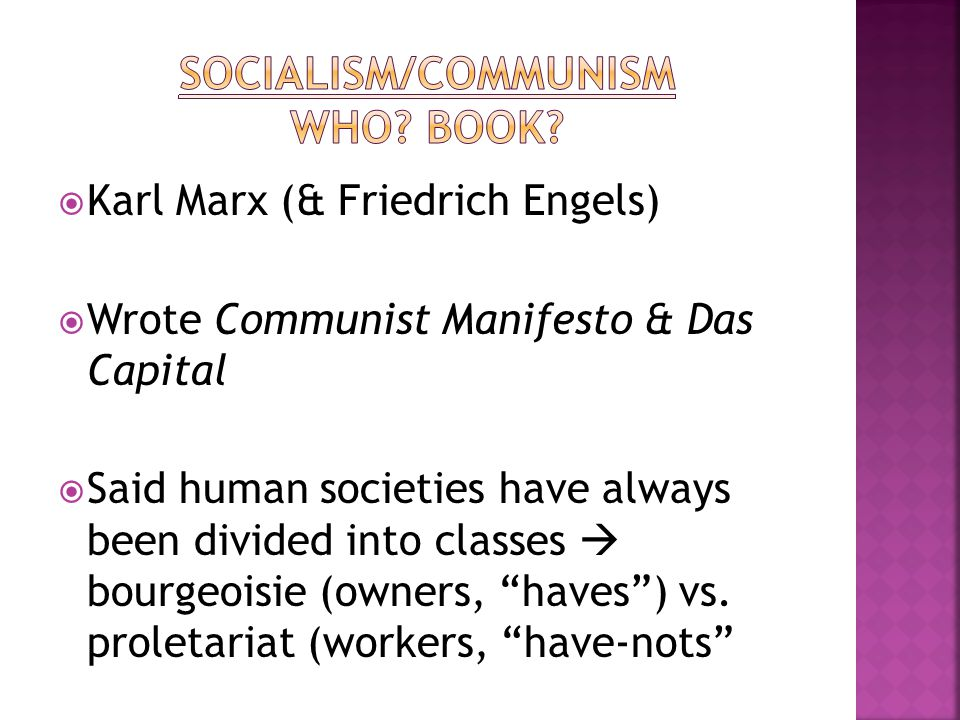  Karl Marx (& Friedrich Engels)  Wrote Communist Manifesto & Das Capital  Said human societies have always been divided into classes  bourgeoisie (owners, haves ) vs.