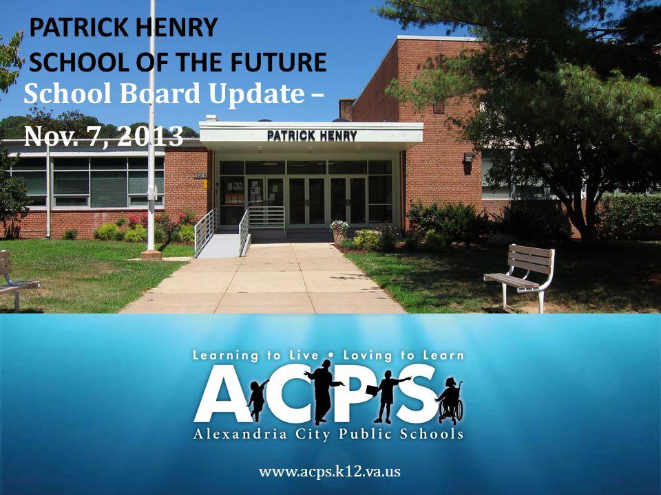 www.acps.k12.va.us School Board Update – Nov. 7, 2013 PATRICK HENRY SCHOOL OF THE FUTURE