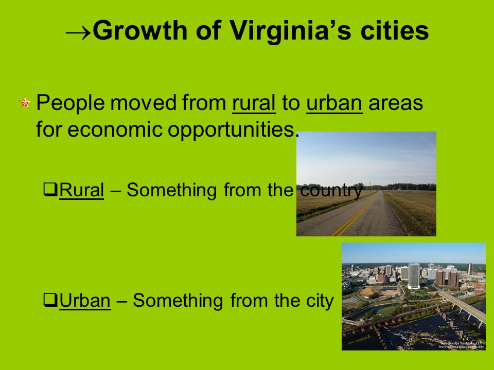  Growth of Virginia's cities People moved from rural to urban areas for economic opportunities.  Rural – Something from the country  Urban – Someth