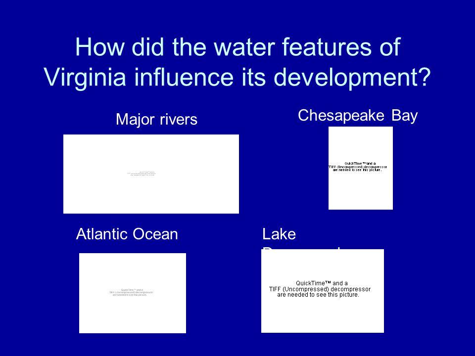 Four major rivers in Virginia are: –Potomac River –Rappahannock River –James River –York River