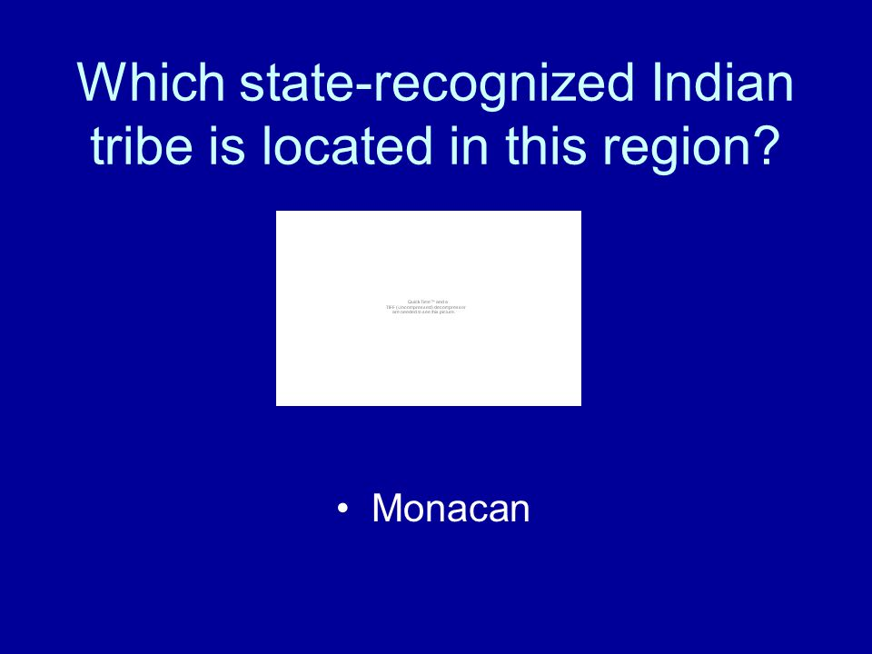What are the state-recognized Indian tribes in Virginia today and where are they located? Located in the Coastal Plain Region –Chickahominy –Eastern C