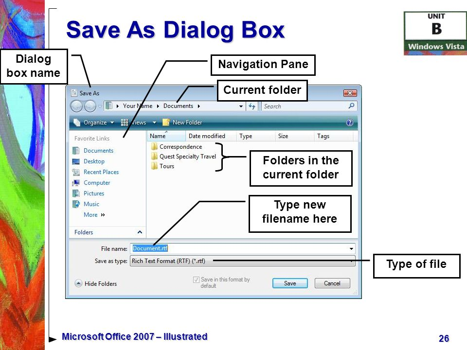26 Microsoft Office 2007 – Illustrated Save As Dialog Box Current folder Type new filename here Navigation Pane Type of file Folders in the current folder Dialog box name
