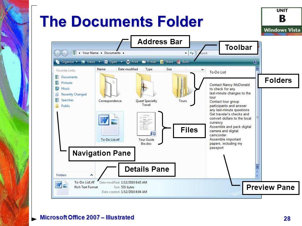 28 Microsoft Office 2007 – Illustrated The Documents Folder Navigation Pane Address Bar Toolbar Details Pane Files Folders Preview Pane