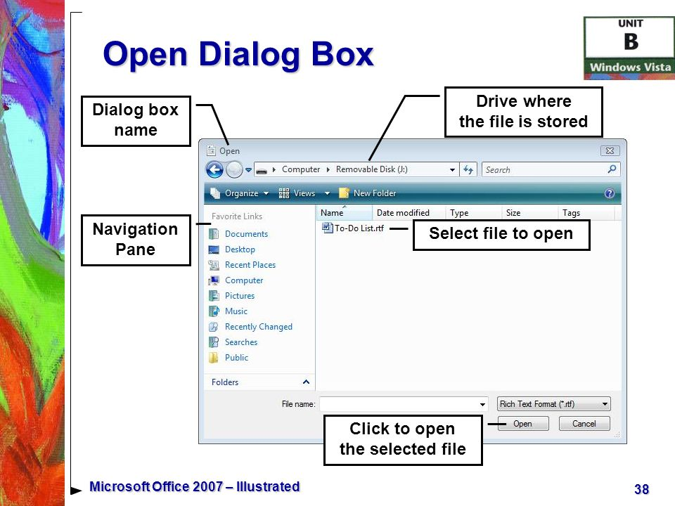 38 Microsoft Office 2007 – Illustrated Open Dialog Box Drive where the file is stored Select file to open Click to open the selected file Navigation Pane Dialog box name