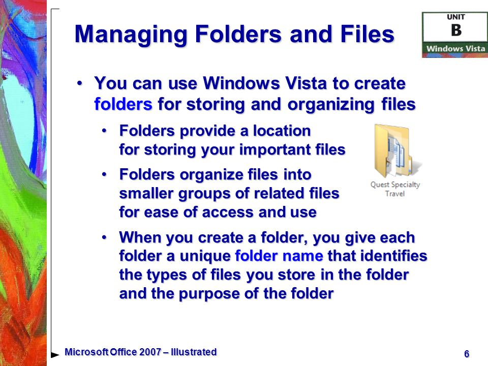 27 Microsoft Office 2007 – Illustrated The Documents Folder The Documents folder is a Windows folder designed for storing all your files on your computer's hard disk driveThe Documents folder is a Windows folder designed for storing all your files on your computer's hard disk drive When you open or save a document, most programs assume you want to open the file from, or save the file to, the Documents folderWhen you open or save a document, most programs assume you want to open the file from, or save the file to, the Documents folder You can open other important folders, such as the Pictures, Music, and Video, from the Documents folderYou can open other important folders, such as the Pictures, Music, and Video, from the Documents folder