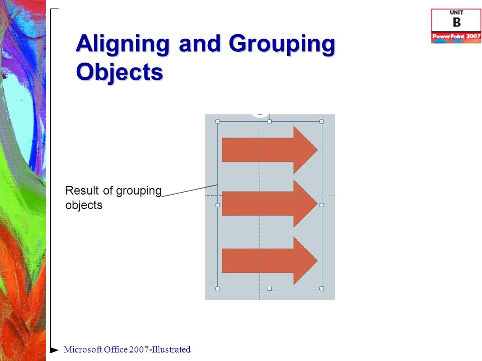 Aligning and Grouping Objects Microsoft Office 2007-Illustrated Result of grouping objects