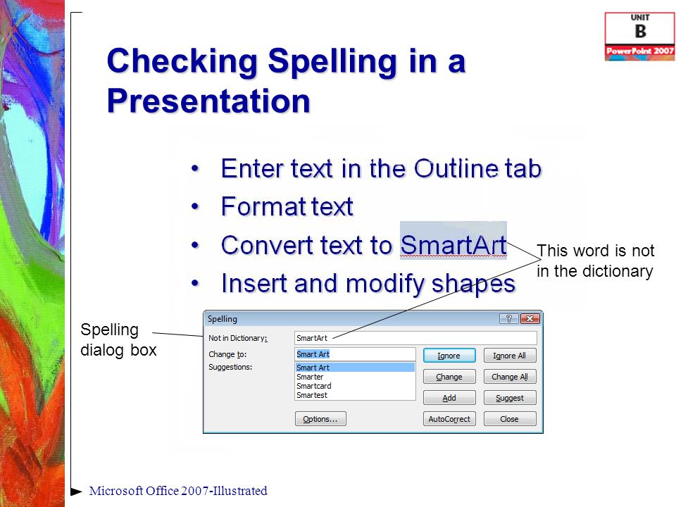 Checking Spelling in a Presentation Microsoft Office 2007-Illustrated Spelling dialog box This word is not in the dictionary