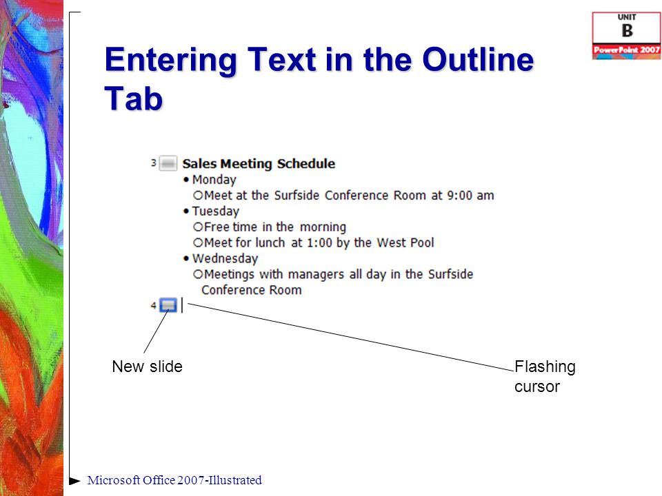 Entering Text in the Outline Tab Microsoft Office 2007-Illustrated Flashing cursor New slide