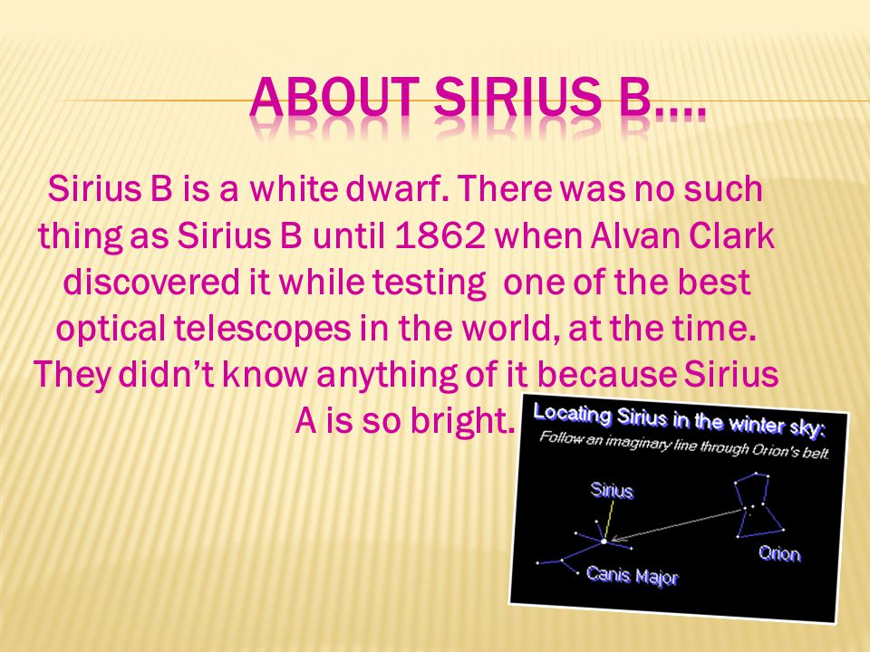 Sirius B is a white dwarf.