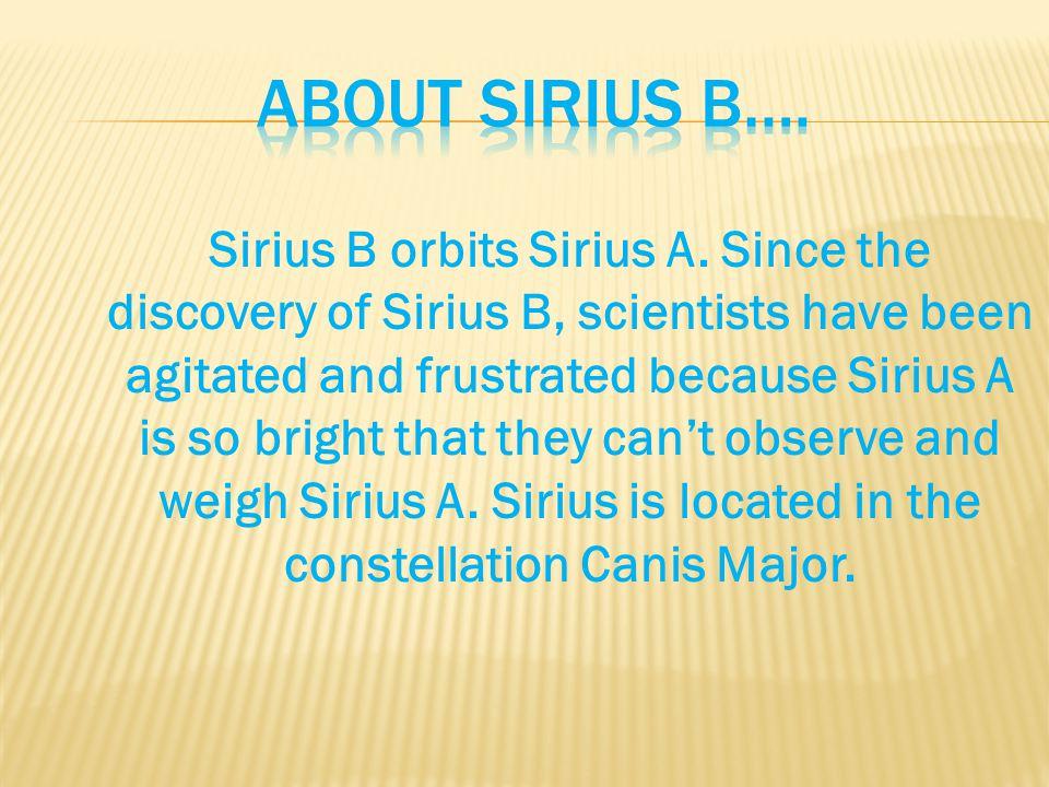 Sirius B orbits Sirius A.