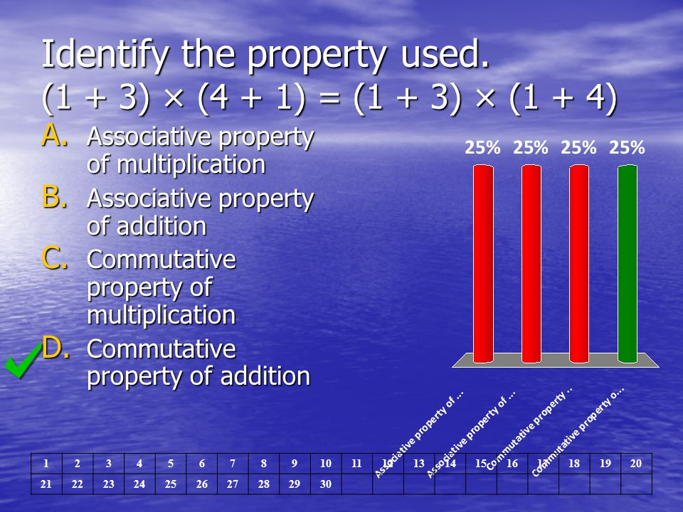 Identify the property used. (1 + 3) × (4 + 1) = (1 + 3) × (1 + 4) A. Associative property of multiplication B. Associative property of addition C. Com