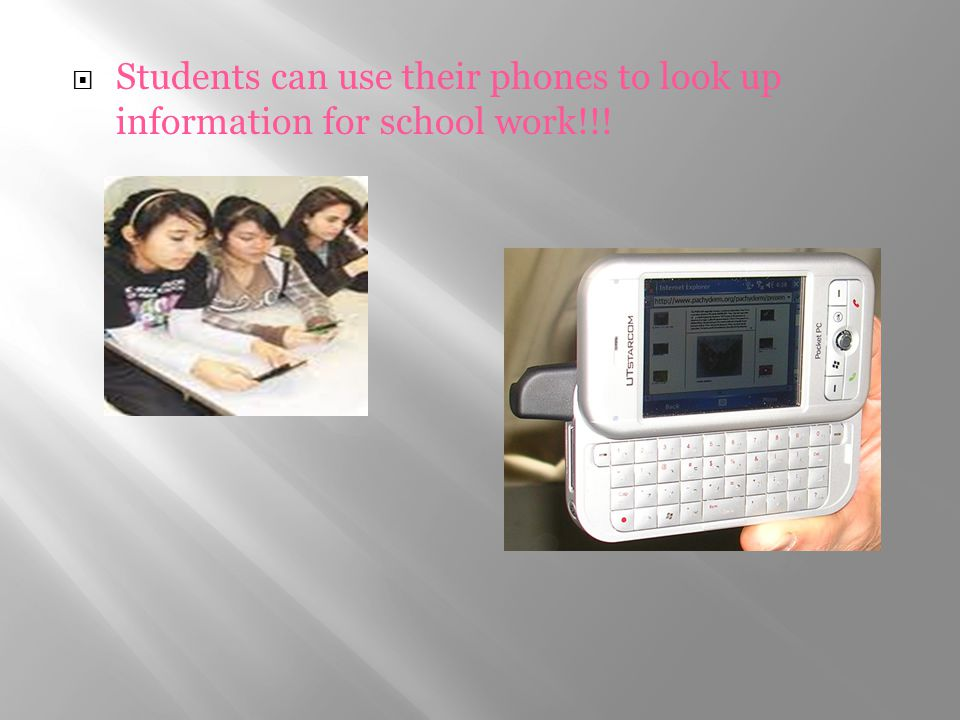 Students can use their phones to look up information for school work!!!