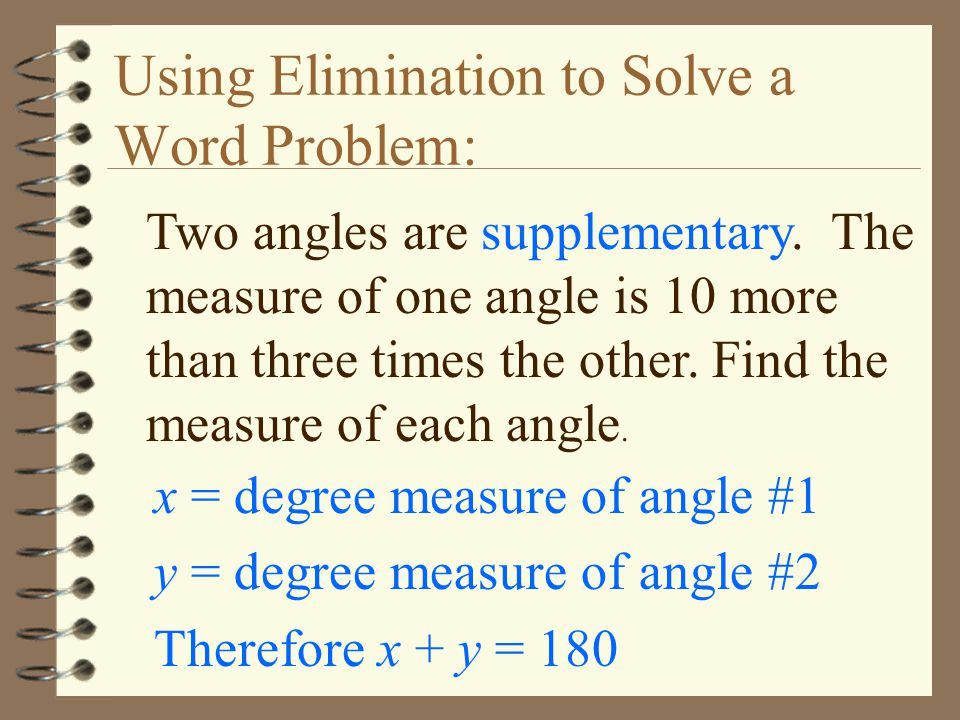 Using Elimination to Solve a Word Problem: Two angles are supplementary. The measure of one angle is 10 more than three times the other. Find the meas