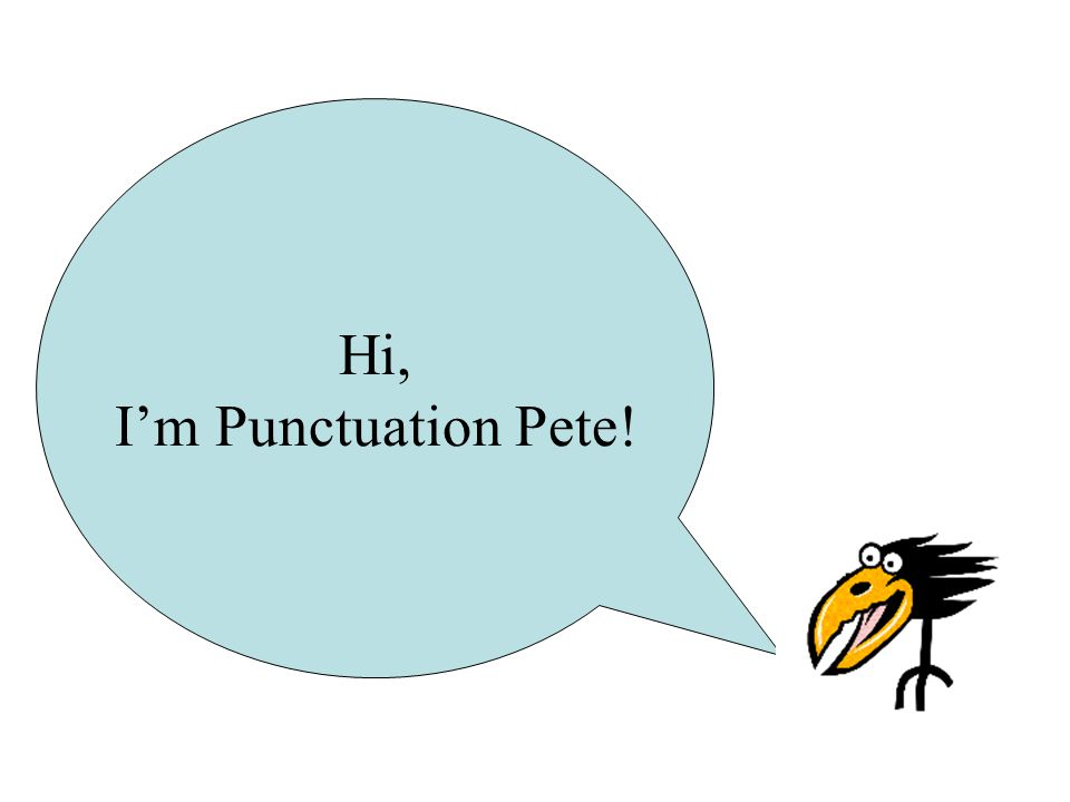 Hi, I'm Punctuation Pete!