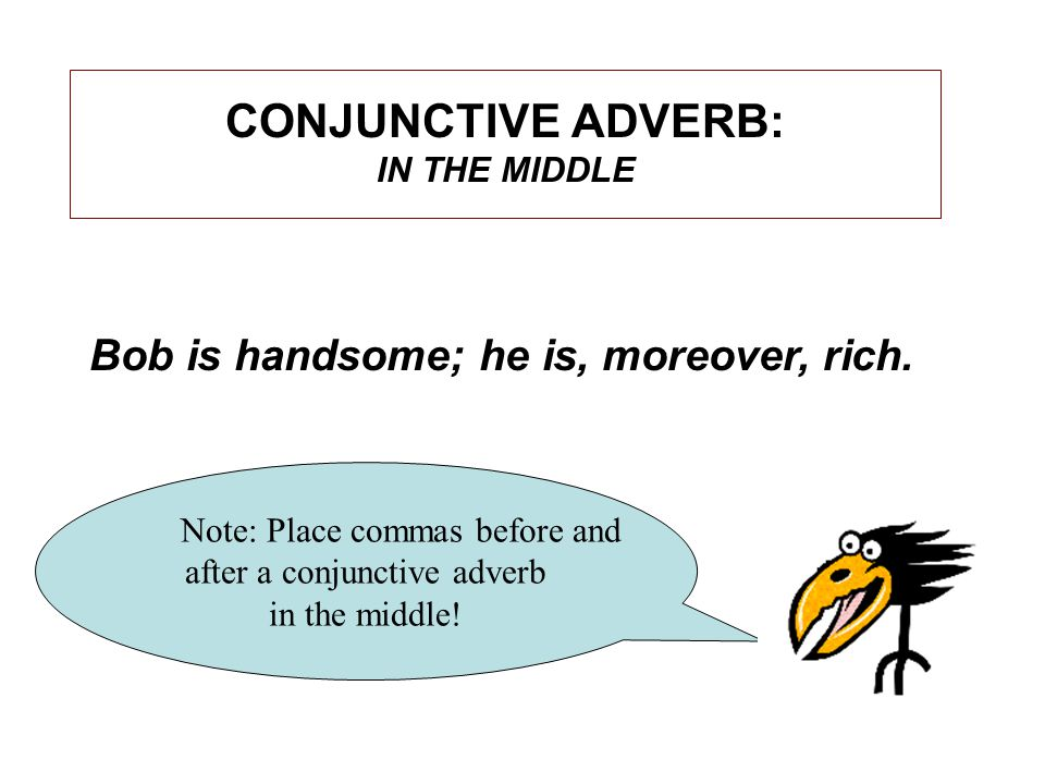 CONJUNCTIVE ADVERB: IN THE MIDDLE Note: Place commas before and after a conjunctive adverb in the middle.