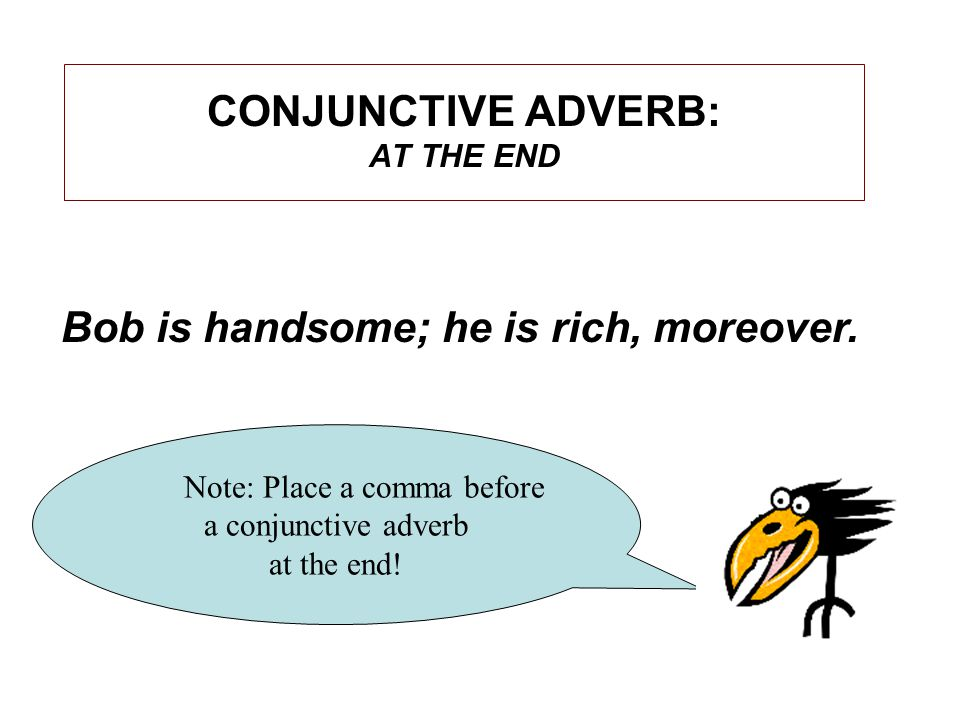 CONJUNCTIVE ADVERB: AT THE END Note: Place a comma before a conjunctive adverb at the end.