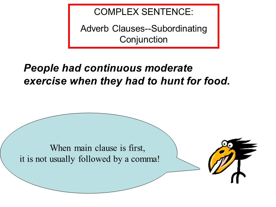 When main clause is first, it is not usually followed by a comma.