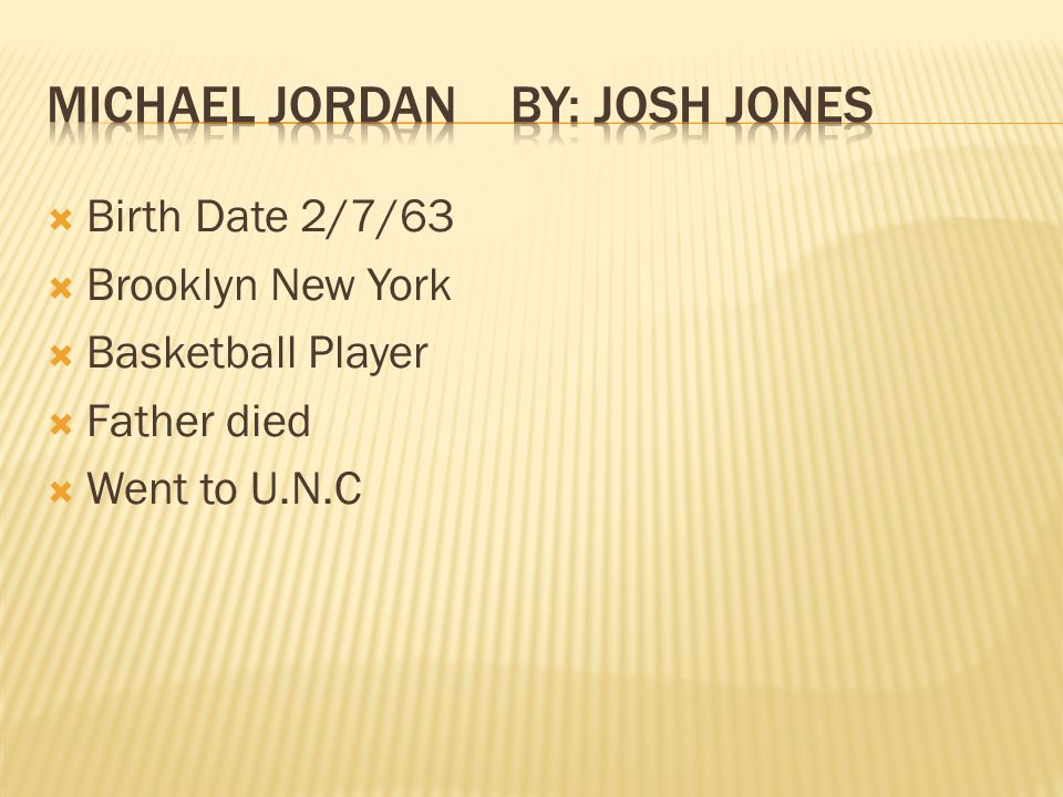  Birth Date 2/7/63  Brooklyn New York  Basketball Player  Father died  Went to U.N.C