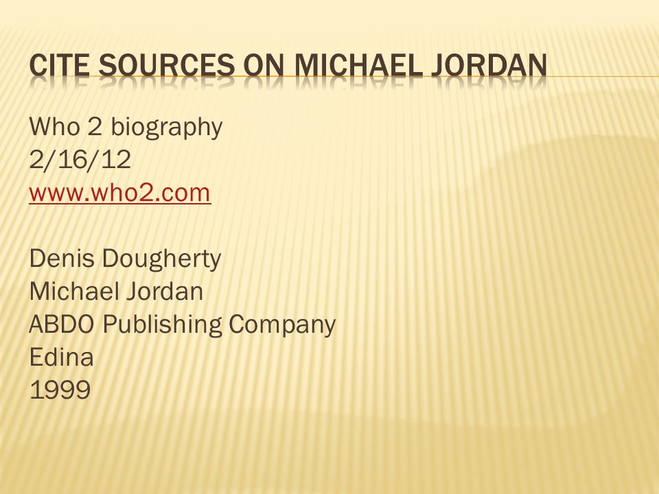 Who 2 biography 2/16/12 www.who2.com Denis Dougherty Michael Jordan ABDO Publishing Company Edina 1999